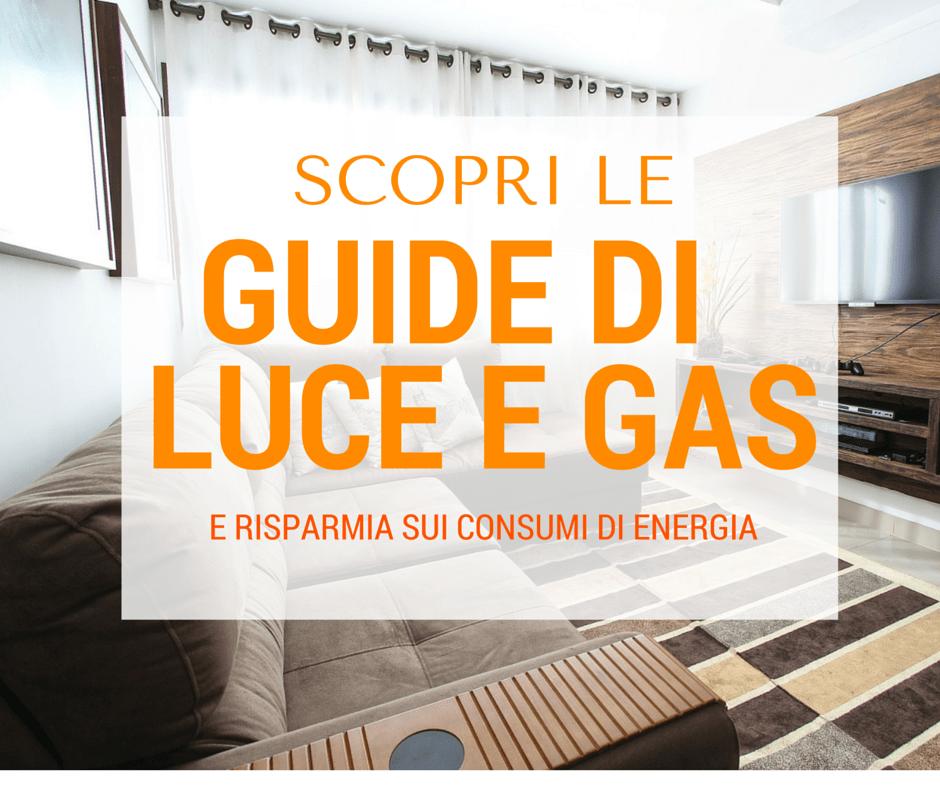 Guide Luce e Gas: approfondimenti e consigli per risparmiare